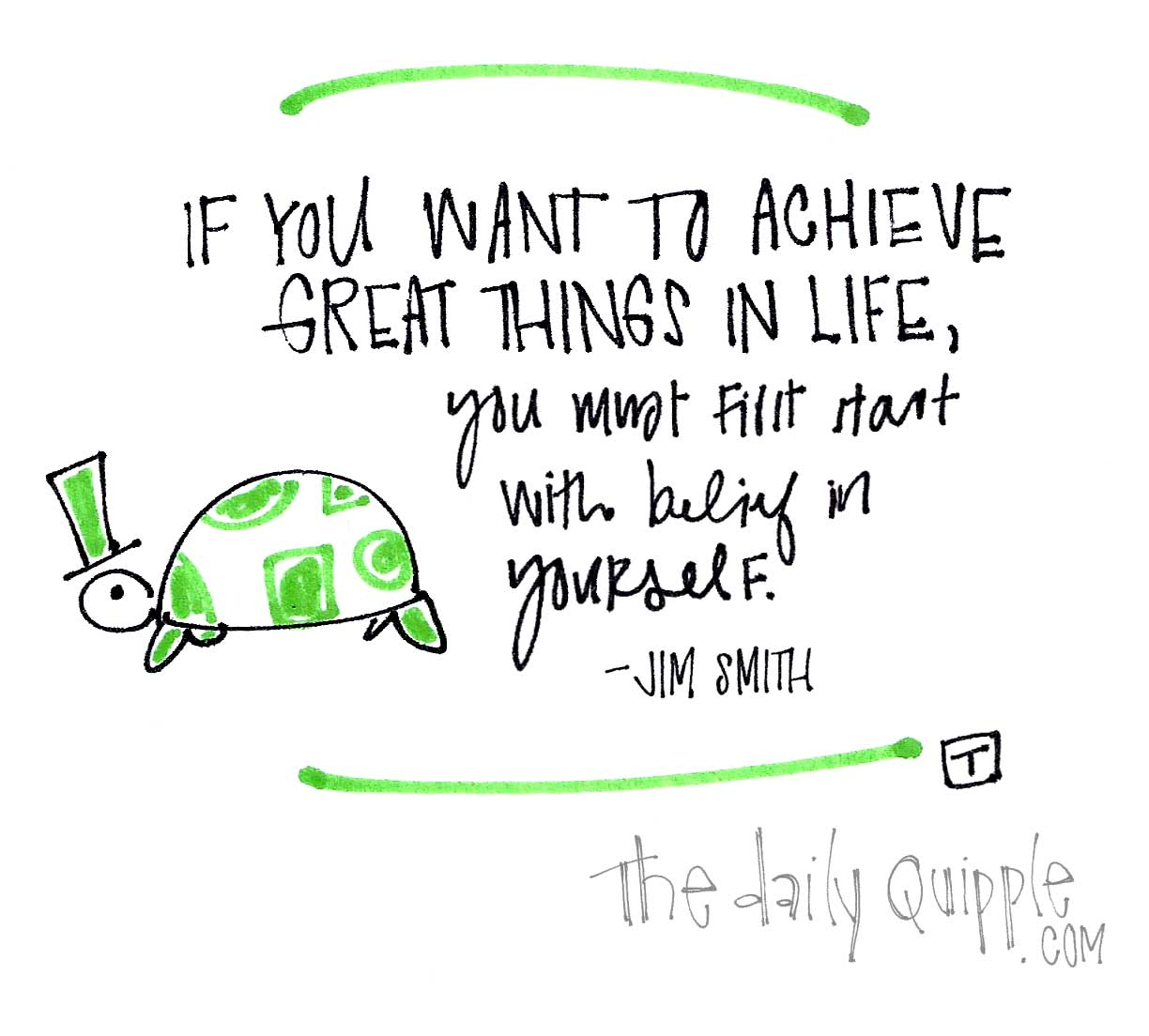 If You Want To Achieve Great Things In Life, You Must First Start With Belief In Yourself. - Jim Smith