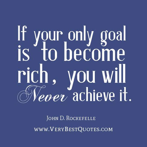 If Your Only Goal Is To Become Rich, You Will Never Achieve It