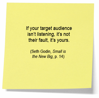 If Your Target Audience Isn't Listening, It's Not Their Fault, It's Yours.