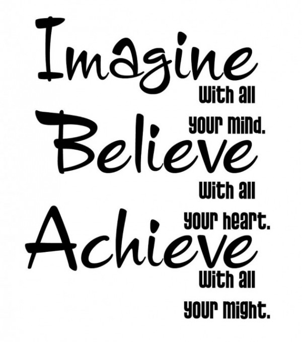 Imagine With An Your Mind. Believe With An Your Heart. Achieve With All Your Might