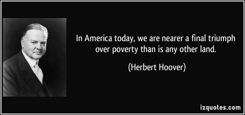In America Today, We Are Nearer A Final Triumph Over Poverty Than Is Any Other Land