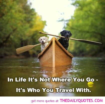 In Life It's Not Where You Go - It's Who You Travel With
