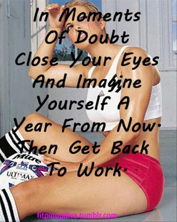 In Moments of Doubt Close Your Eyes And Imagine Yourself A Year From Now Then Get Back To Work