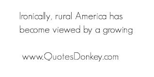 Ironically, Rural America Has Become Viewed By A Growing