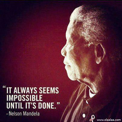 """""""It Always Seems Impossible Until It's Done"""""""