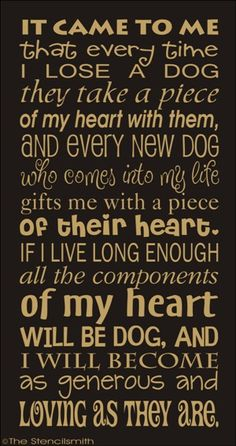 It Come To Me That Every Time I Lose A Dog They Take A Piece Of My Heart With Them, And Every New Dog…