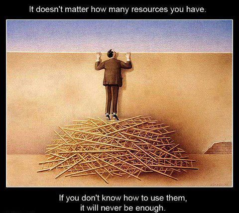 It Doesn't Matter How Many Resources You Have. If You Don't Know How To Use Them, It Will Never Be Enough