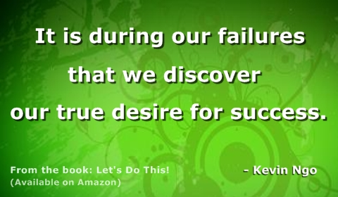 It Is During Our Failures That We Discover Our True Desire For Success