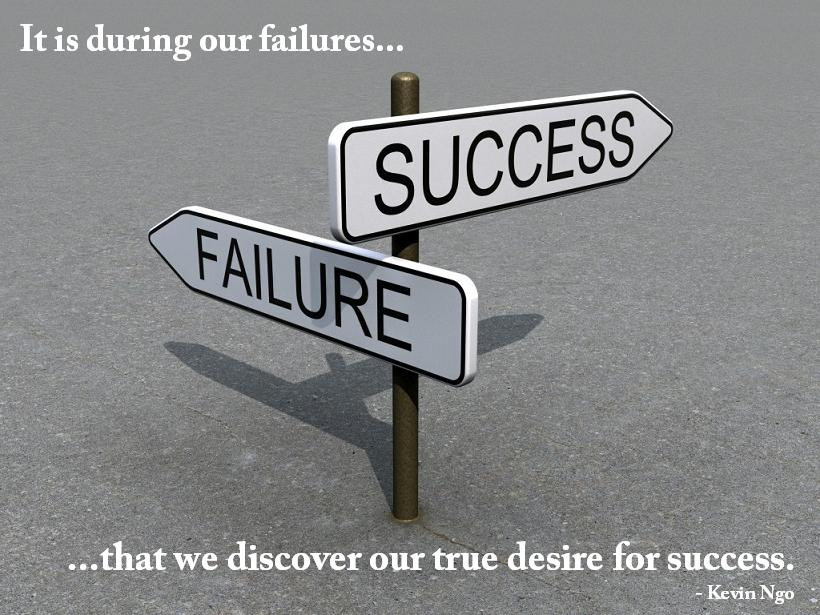 It Is During Our Failures, That We Discover Our True Desire For Success