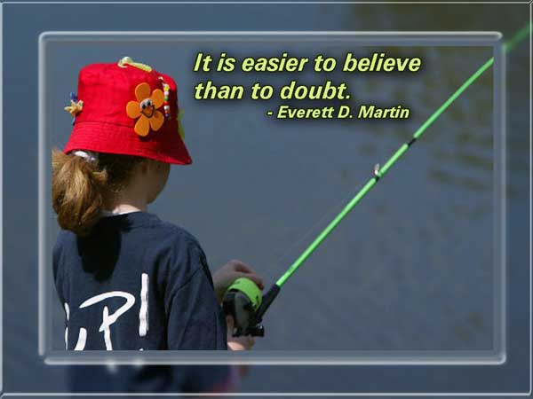 It Is Easier To Believe Than To Doubt. - Everett. D. Martin