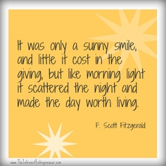 It Was Only A Sunny Smile, And Little It Cost In The Giving, But Like Morning Light It Scattered The Night And Made The Day Worth Living