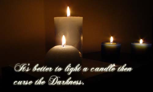 It's Better To Light a Candle Then Curse The Darkness