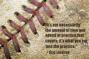 It's Not Necessarily The Amount Of Time You Spend At Practice That Counts, It's What You Put Into The Practice""
