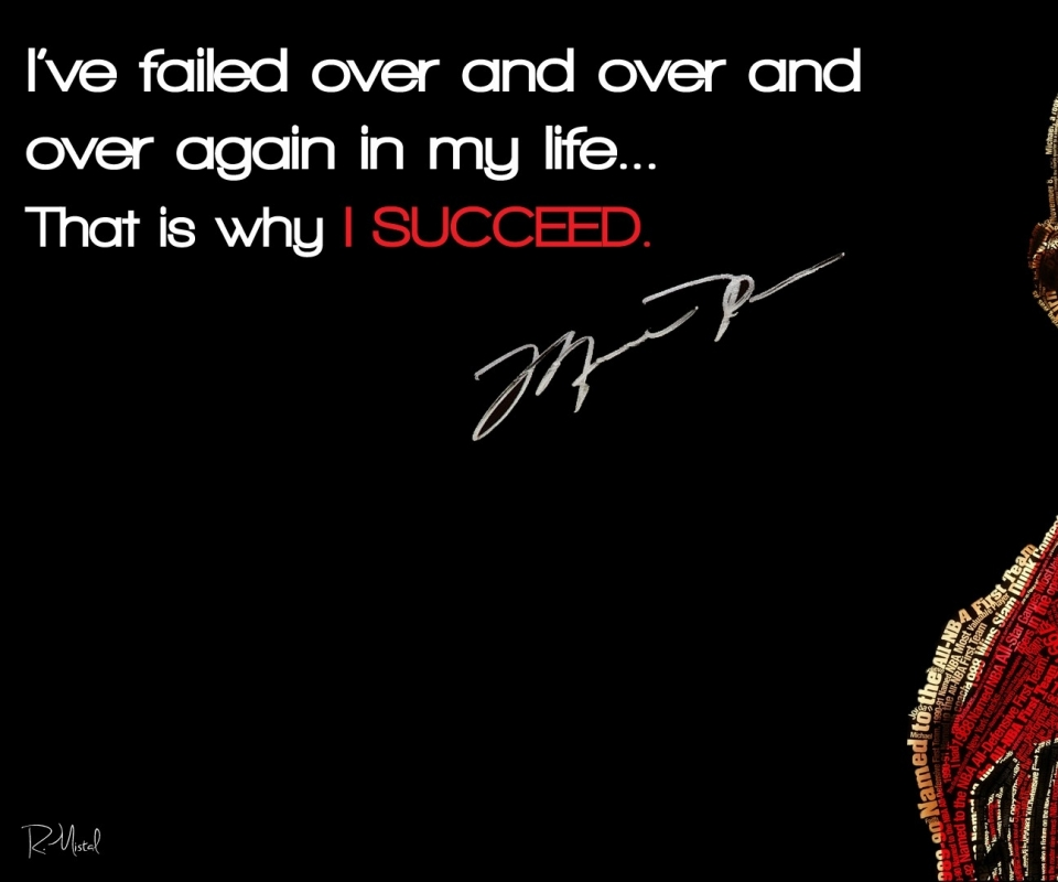 I've Failed Over And Over And Over Again In My Life…That Is Why I Succeed