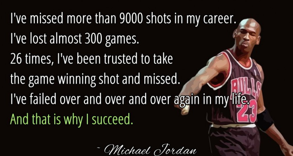 I've Missed More Than 9000 Shots In My Career.  I've Lost Almost 300 Games. 26 Times, I've Been Trusted ToTake The Game Winning Shot And Missed…
