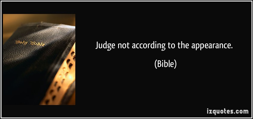 Judge Not According To The Appearance - Bible