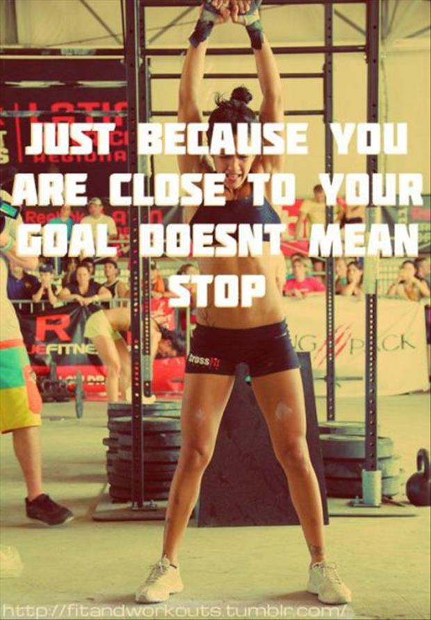Just Because You Are Close To Your Goal Doesn't Mean Stop