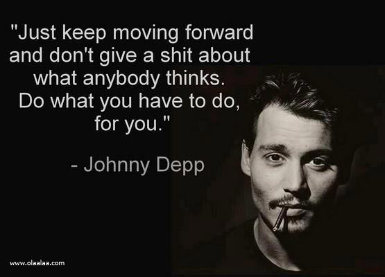 """Just Keep Moving Forward And Don't Give a Shit About What Anybody Thinks. Do What You Have To Do, For You"""