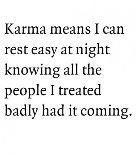 Karma Means I Can Rest Easy At Night Knowing All The People I Treated Badly Had It Coming