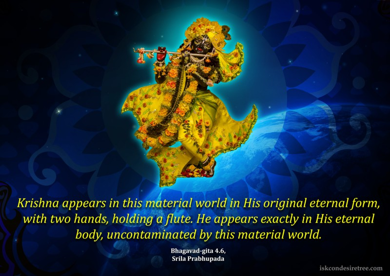 Krishna Appears In This Material World In His Original Eternal Form, With Two Hands, Holding A Flute. He Appears Exactly In His Eternal Body, Uncontaminated By This Material World.