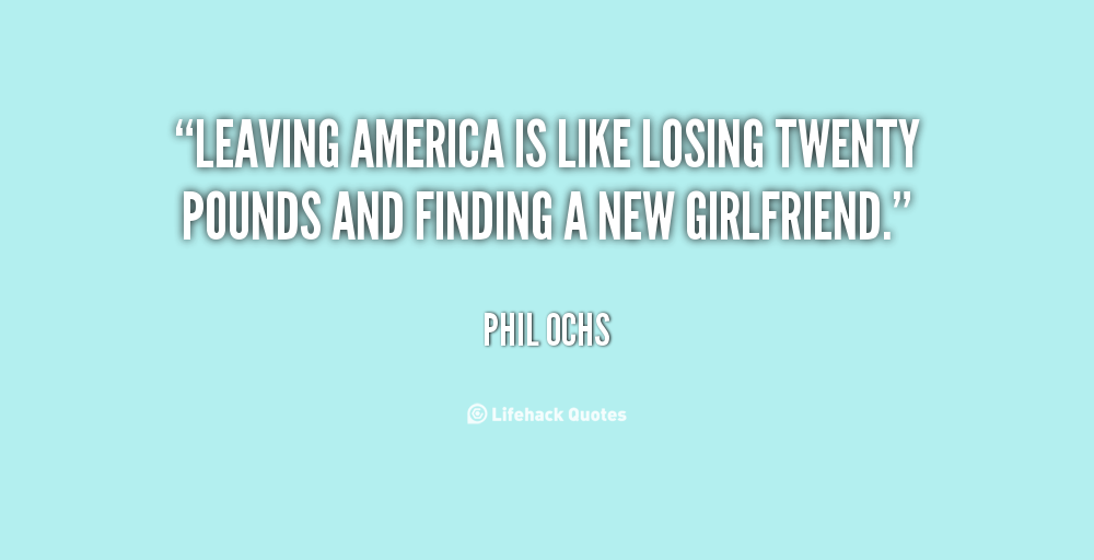 """Leaving America Is Like Losing Twenty Pounds And Finding A New Girlfriend"""