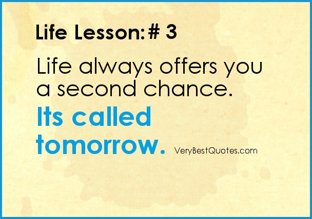 Life Always Offets You A Second Chance. Its Called Tomorrow