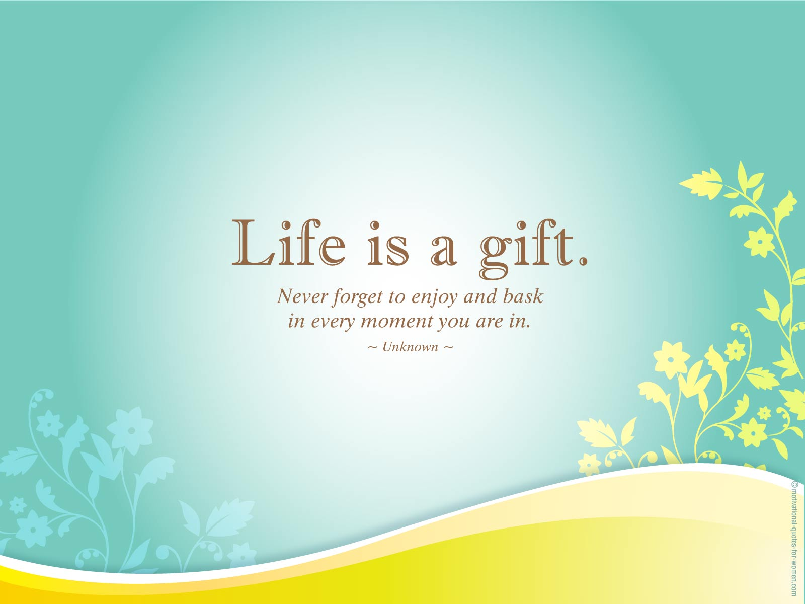 Life Is a Gift, Never Forget To Enjoy And Bask In Every Moment You Are In