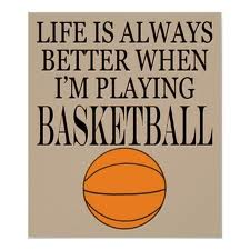 Life Is Always Better When I'm Playing Basketball