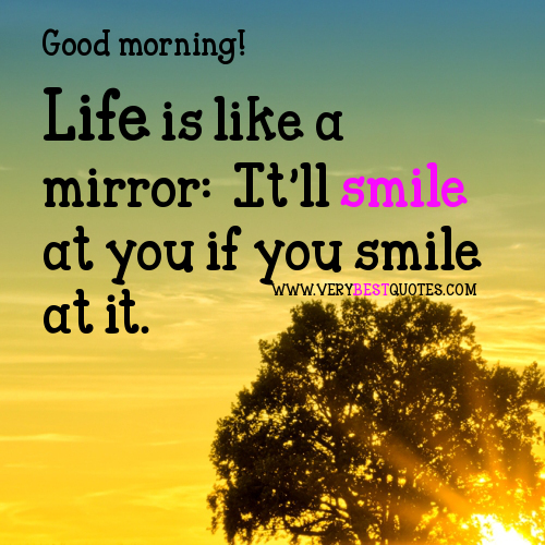 Life Is Like a Mirror, It'll Smile At You If You Smile At It