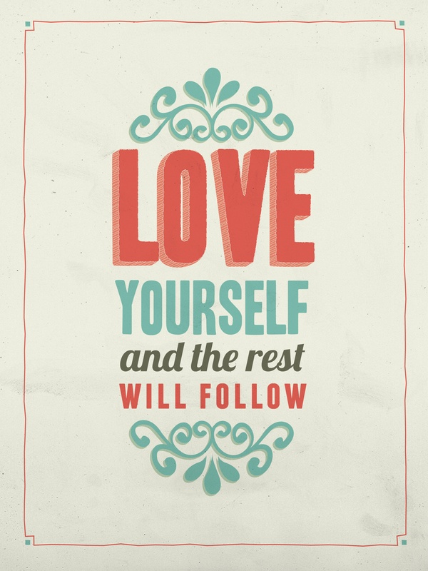 Love Yourself And The Rest Will Follow