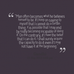 """"""" Man Often Becomes What He Believes Himself To Be. If I Keep On Saying To Myself That I Cannot Do A Certain Thing. It Is Possible That I May End By Really…"""