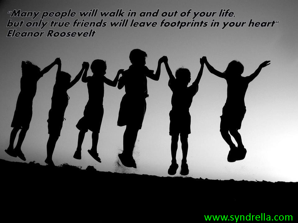 """Many People Will Walk In Out Of Your Life But Only True Frriends Will Leave Footprints In Your Heart"""