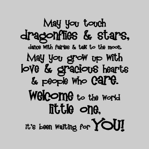 May You Touch Dragonflies & Stars, Dance With Fairies & Tell To The Moon. May You Grow Up With Love & Gracious Hearts…