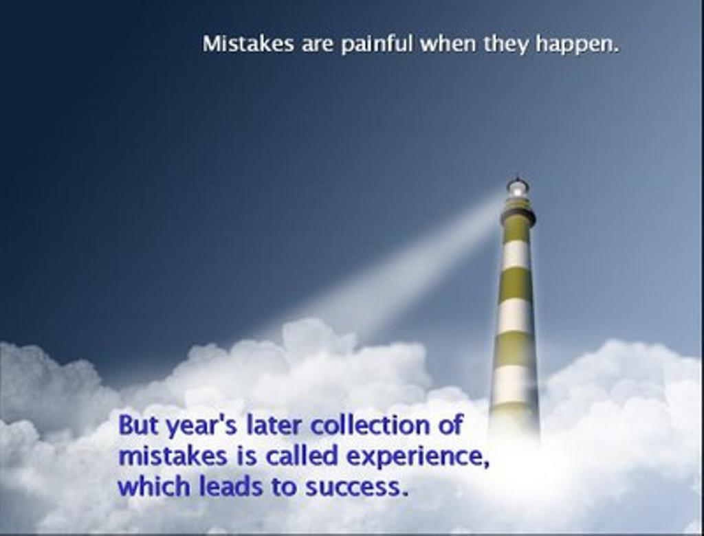Mistakes Are Painful,But As Time Goes By,It Becomes A Collection of Experienc...