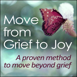 Move From Grief To Joy, A Proven Method To Move Beyond Grief