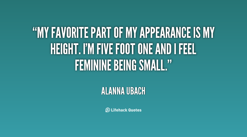 """"""" My Favorite Part Of My Appearance Is My Height. I'm Five Foot One And I Feel Feminine Being Small """" - Alanna Ubach"""