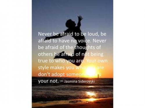 Never Be Afraid To Be Loud, Be Afraid To Have  No Voice. Never Be Afraid Of The Thoughts Of Others Be Afraid Of Not Being.. - Jasmina  Siderovski