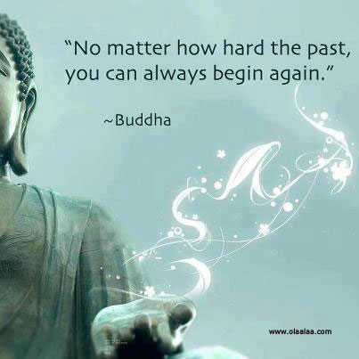 """No Matter How Hard The Past, You Can Always Begin Again"""