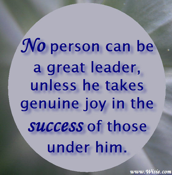 no person can be a great leader unless he takes genuine
