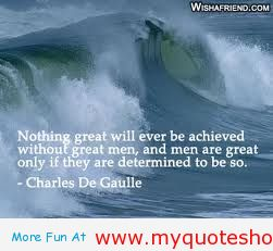 Nothing Great Will Ever Be Achieved Without Great Men, And Men Are Great Only If They Are Determined To Be So
