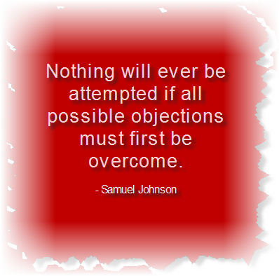 Nothing Will Ever Be Attempted If All Possible Objections Must First Be Overcome