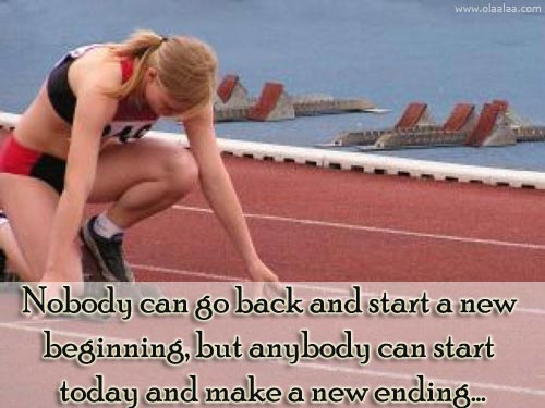 Npbody Can Go Back And Start a New Beginning But Anybody Can Start Today And Make a New Ending