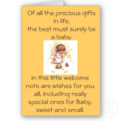 Of All The Precious Gifts In Life, The Best Must Surely Be A Baby. In This Little Welcome Note Are Wishes For You All, Including Really Special Ones For Baby, Sweet And Small.