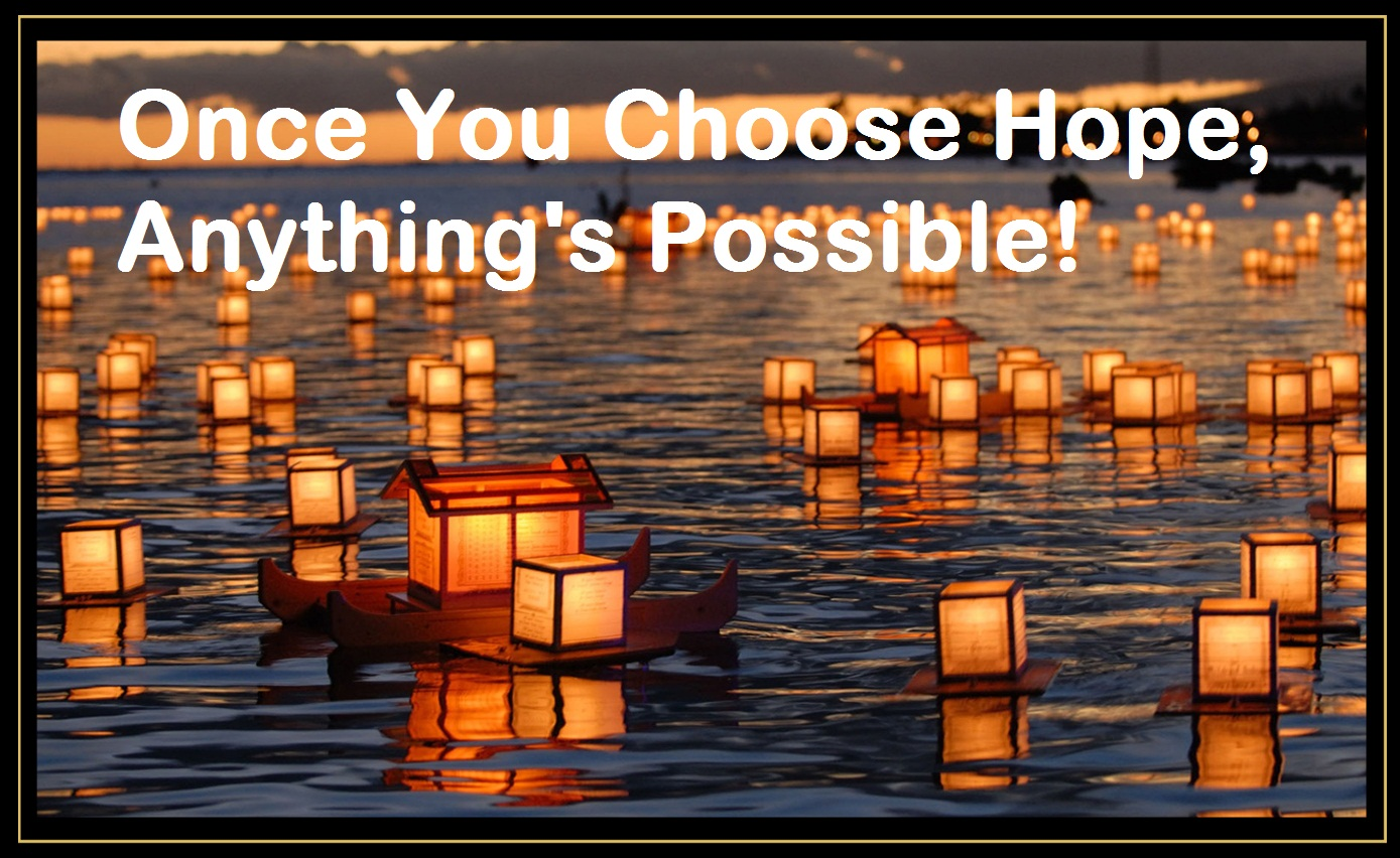 Once You Choose Hope, Anything's Possible!