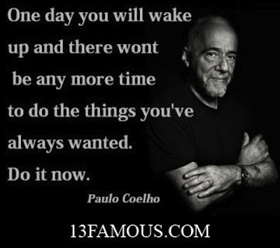One Day You Will Wake Up And There Wont Be Any More Time To Do More Time To Do The Things You've Always Wanted. Do It Now