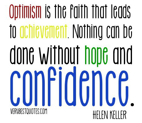Optimism Is The Faith That Leads To Achievement. Nothing Can Be Done Without Hope And Confidence