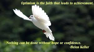 Optimism Is The Faith That Leads To Achievement. Nothing Can Be Done Without Hope Or Confidence