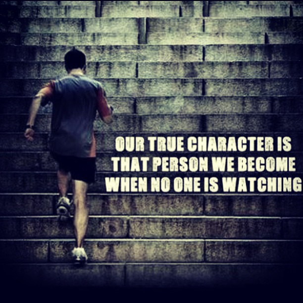 Our True Character Is That Person We Beome When No One Is Watching