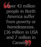 """Over 43 Million People In North America Suffer From Poverty Or Homelesses (36 Million In Usa And 7 Million In Canada"