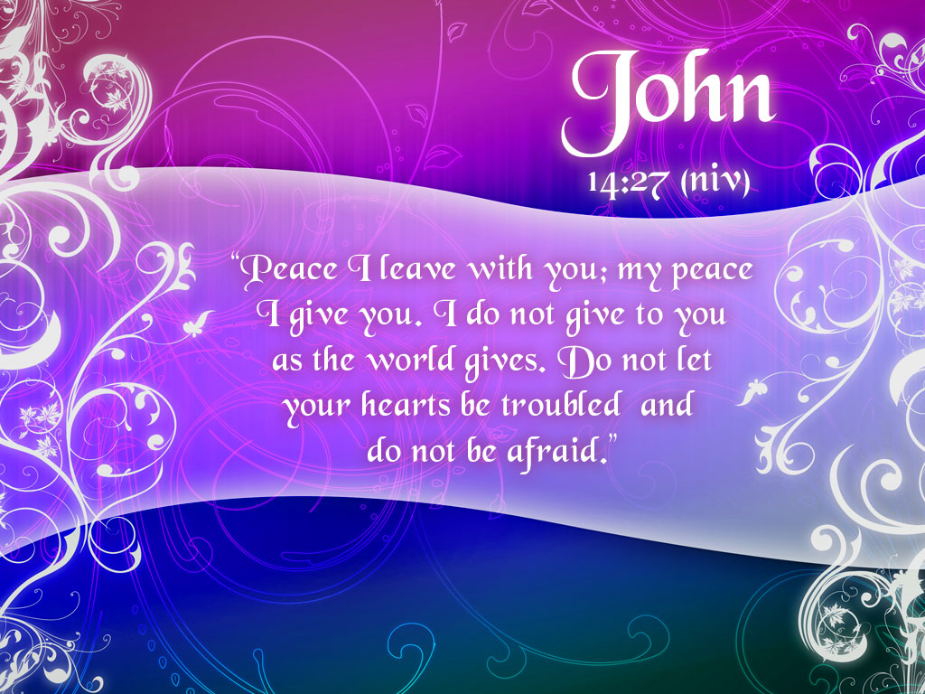 U201d Peace I Leave With You, My Peace I Give You. I Do Not Give To You As The  World Gives. Do Not Let Your Hearts Be Troubled And Do Not Be ...